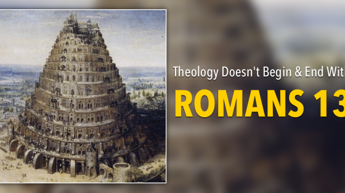 Theology Doesn't Begin And End With Romans 13