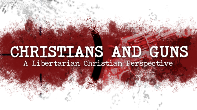 Christians And Guns: A Libertarian Christian Perspective