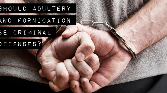 Should Adultery And Fornication Be Criminal Offenses?