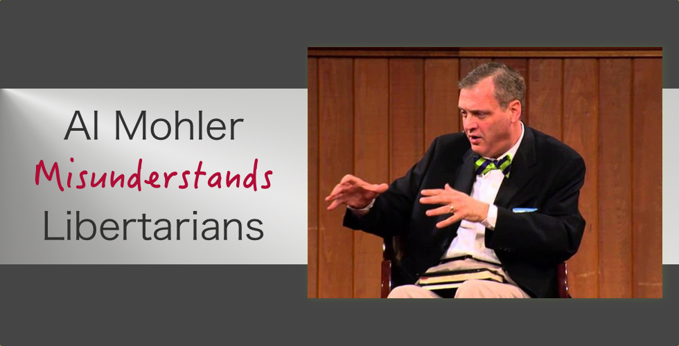 Al Mohler Misunderstands Libertarians