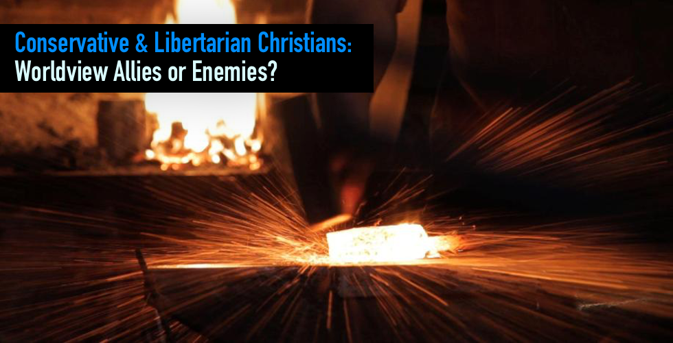Conservative And Libertarian Christians: Worldview Allies Or Enemies?
